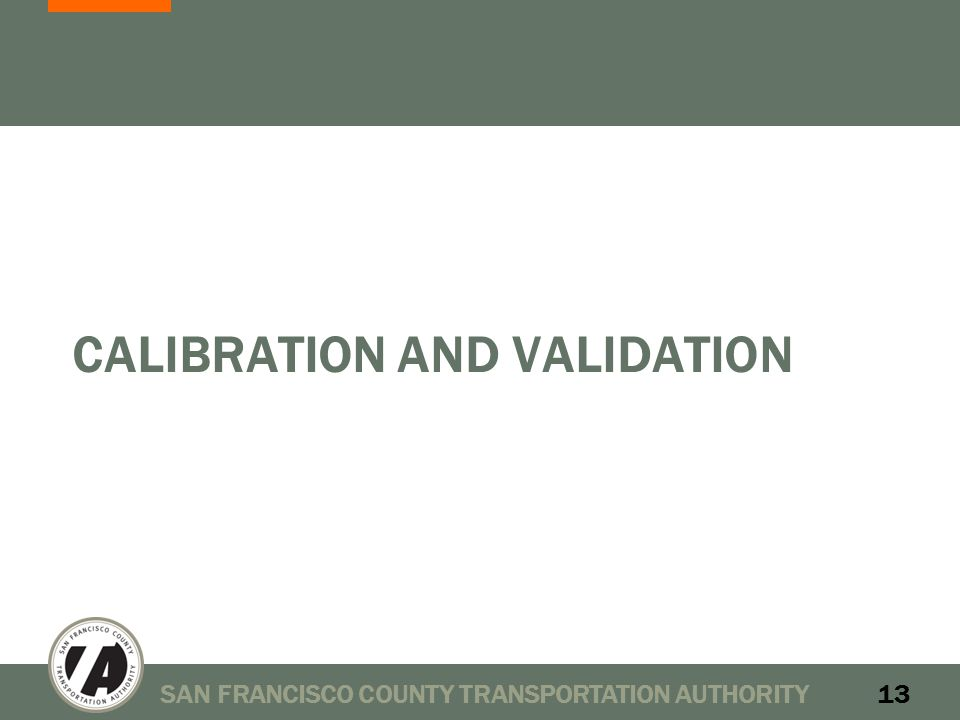 CALIBRATION AND VALIDATION SAN FRANCISCO COUNTY TRANSPORTATION AUTHORITY13