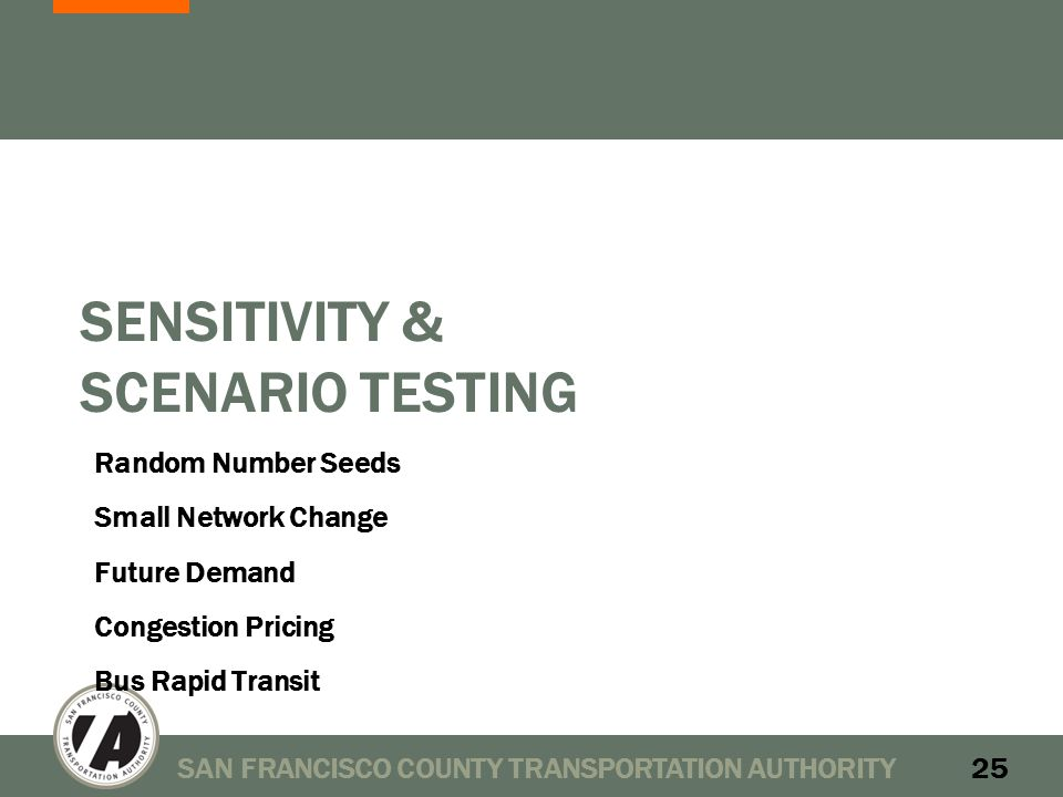 SENSITIVITY & SCENARIO TESTING Random Number Seeds Small Network Change Future Demand Congestion Pricing Bus Rapid Transit SAN FRANCISCO COUNTY TRANSPORTATION AUTHORITY25