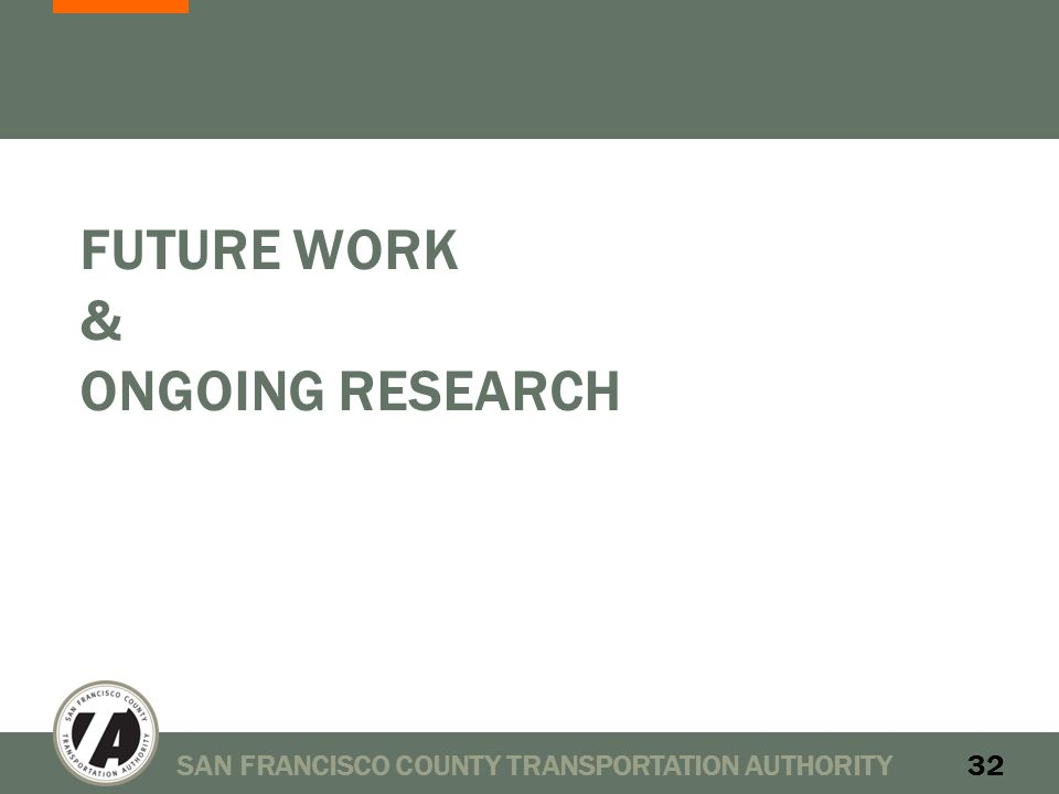 FUTURE WORK & ONGOING RESEARCH SAN FRANCISCO COUNTY TRANSPORTATION AUTHORITY32