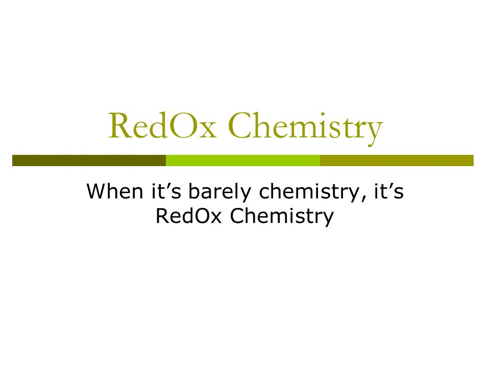 RedOx Chemistry When it's barely chemistry, it's RedOx Chemistry