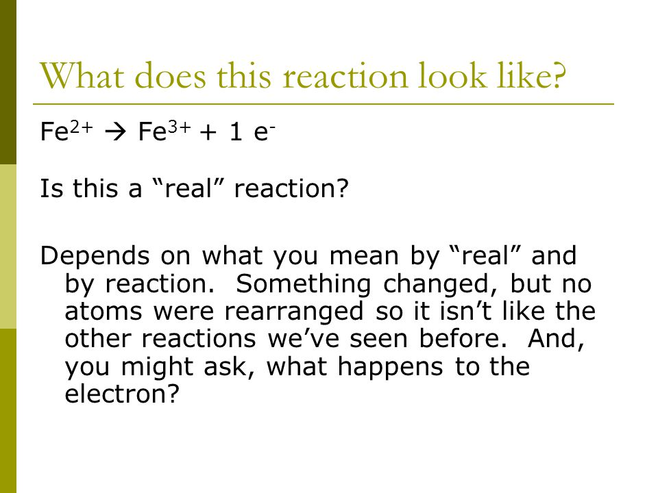 What does this reaction look like.Fe 2+  Fe 3+ + 1 e - Is this a real reaction.