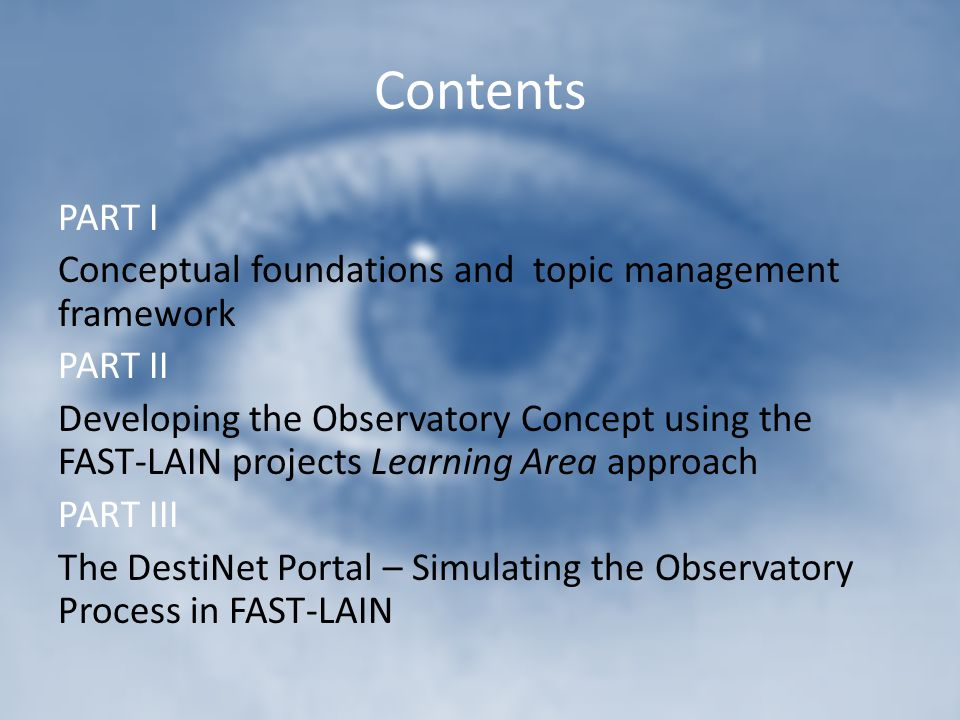 Contents PART I Conceptual foundations and topic management framework PART II Developing the Observatory Concept using the FAST-LAIN projects Learning