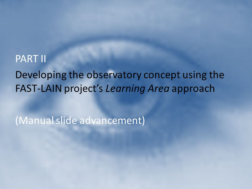 PART II Developing the observatory concept using the FAST-LAIN project's Learning Area approach (Manual slide advancement)