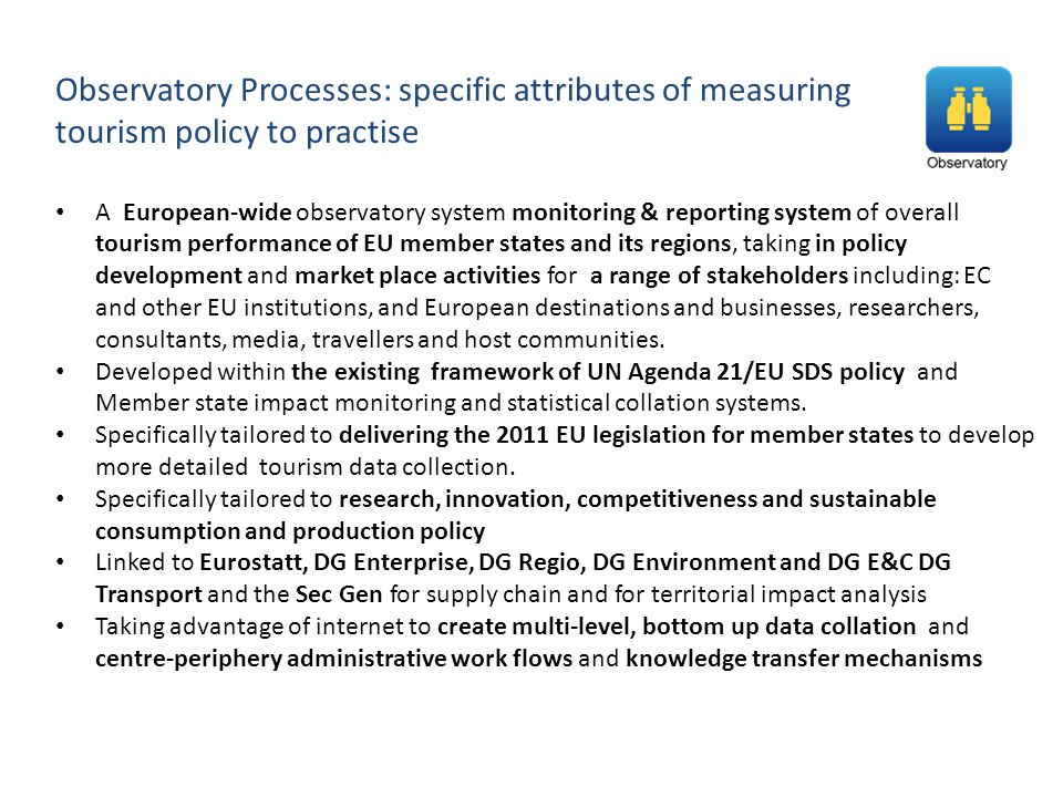 Observatory Processes: specific attributes of measuring tourism policy to practise A European-wide observatory system monitoring & reporting system of