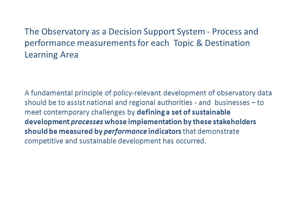 The Observatory as a Decision Support System - Process and performance measurements for each Topic & Destination Learning Area A fundamental principle