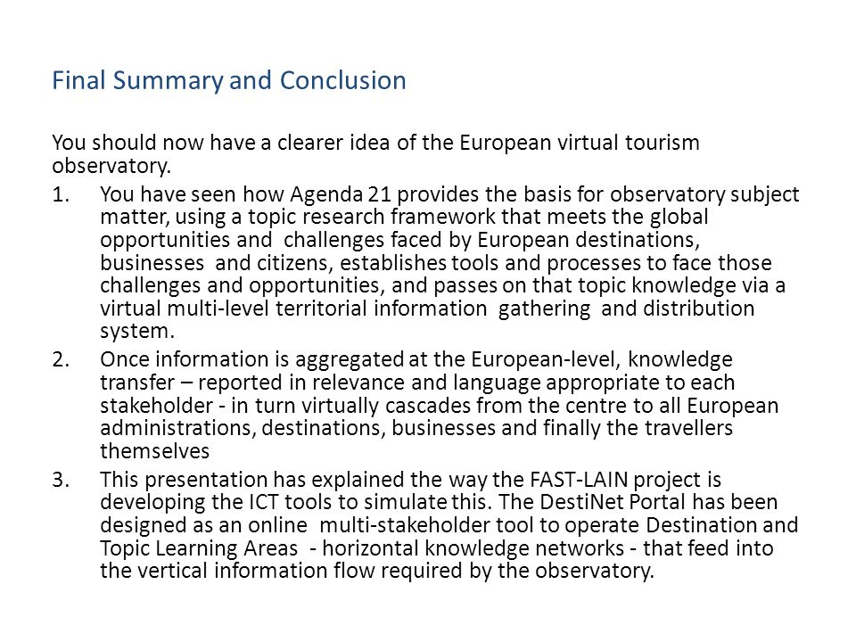 Final Summary and Conclusion You should now have a clearer idea of the European virtual tourism observatory. 1.You have seen how Agenda 21 provides th