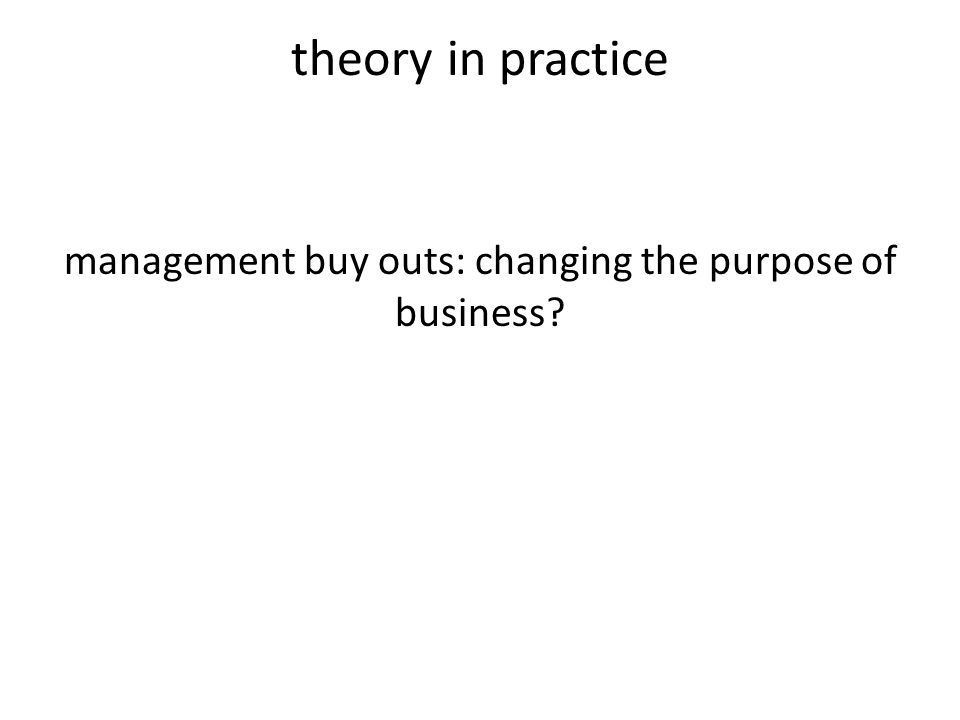 theory in practice management buy outs: changing the purpose of business