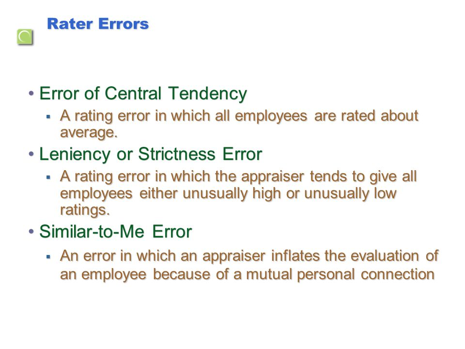 Rater Errors Error of Central TendencyError of Central Tendency  A rating error in which all employees are rated about average. Leniency or Strictnes