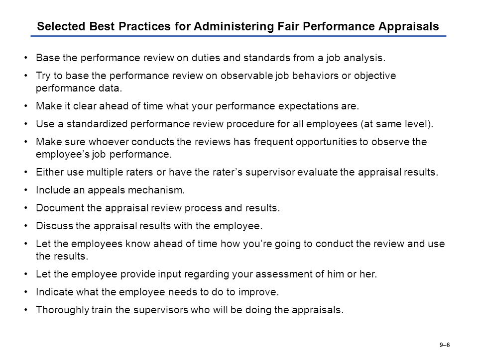 9–6 Selected Best Practices for Administering Fair Performance Appraisals Base the performance review on duties and standards from a job analysis. Try