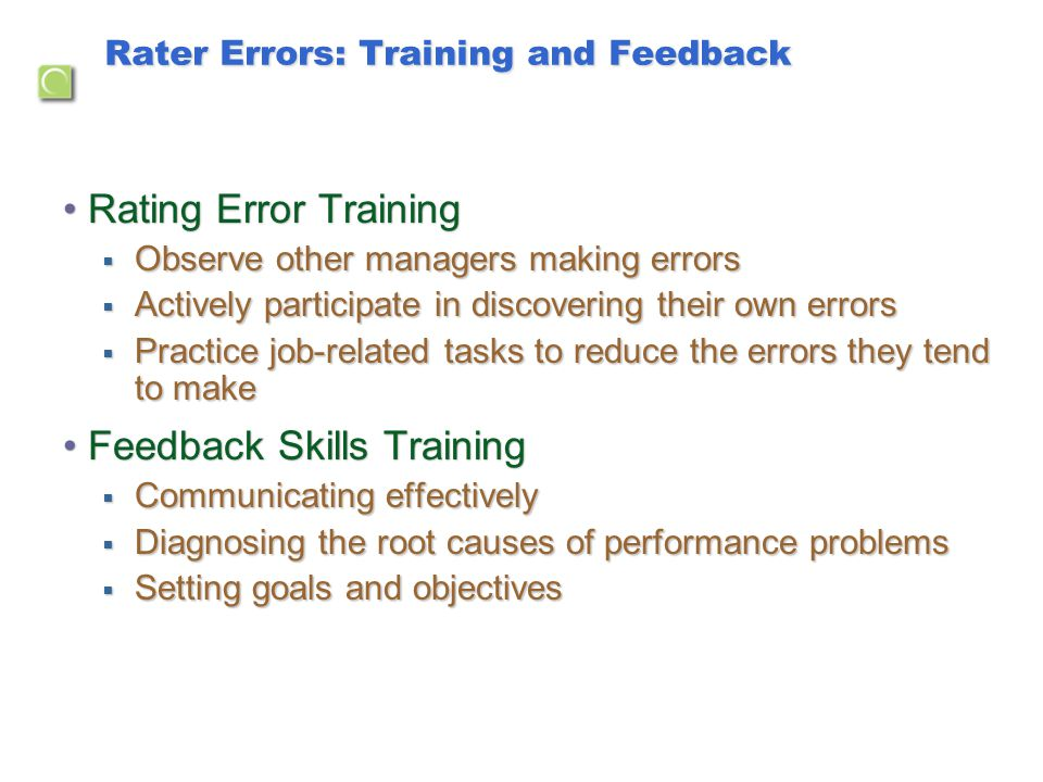Rater Errors: Training and Feedback Rating Error TrainingRating Error Training  Observe other managers making errors  Actively participate in discov