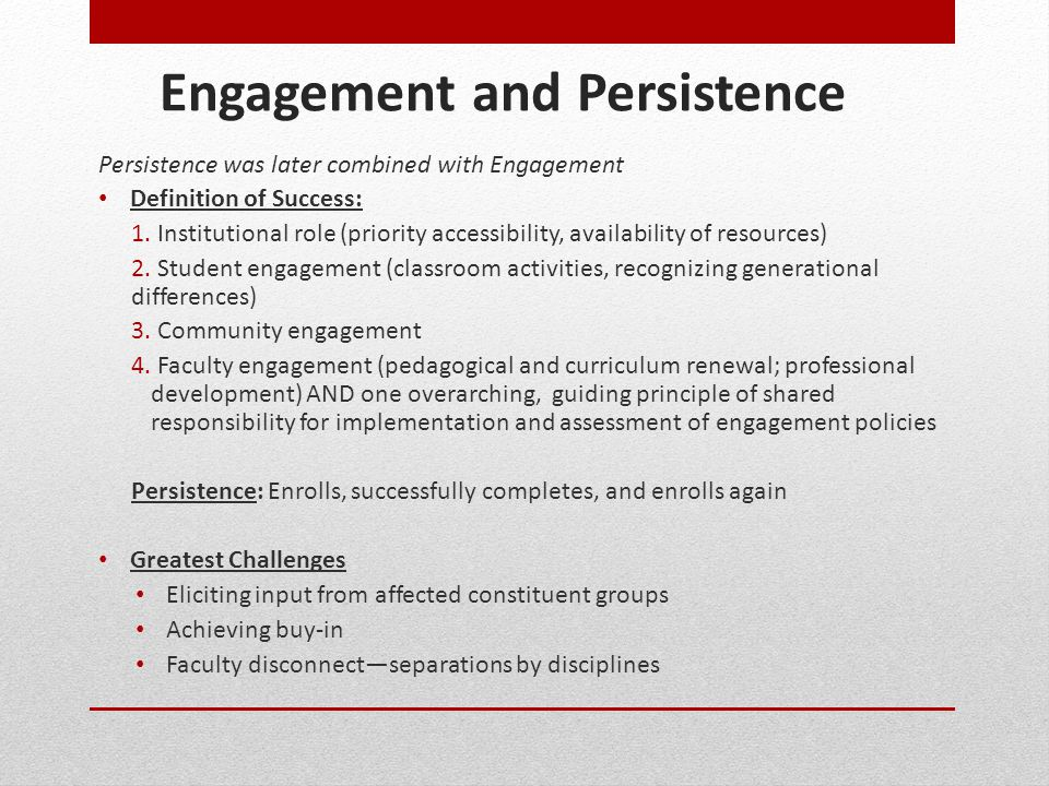 Engagement and Persistence Persistence was later combined with Engagement Definition of Success: 1. Institutional role (priority accessibility, availa