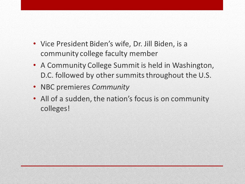Vice President Biden's wife, Dr. Jill Biden, is a community college faculty member A Community College Summit is held in Washington, D.C. followed by