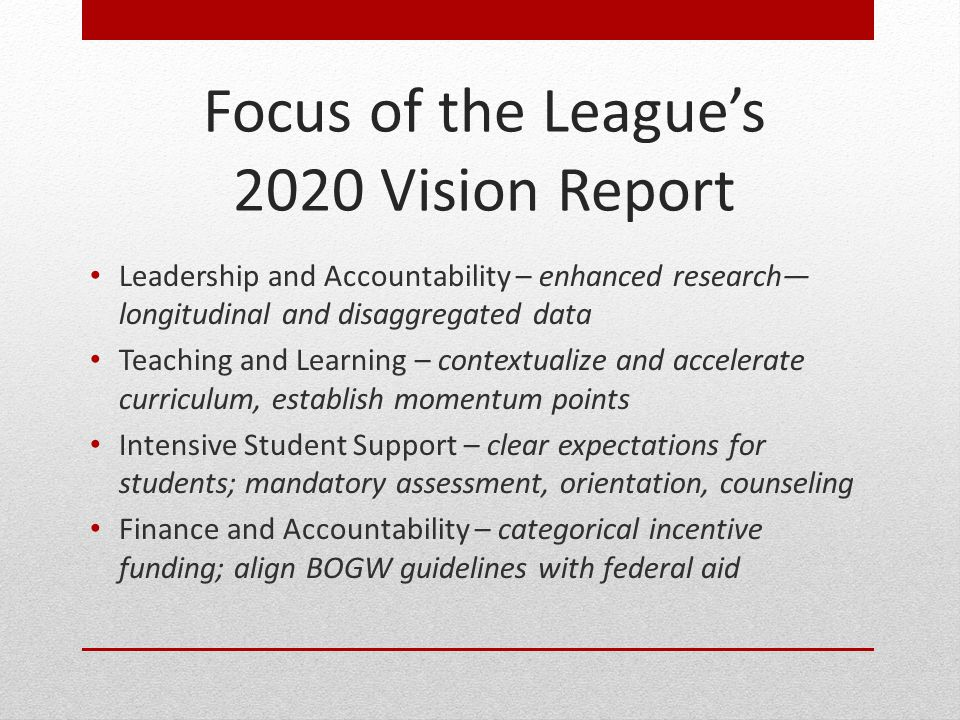 Focus of the League's 2020 Vision Report Leadership and Accountability – enhanced research— longitudinal and disaggregated data Teaching and Learning