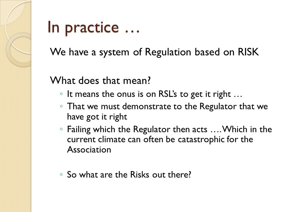 In practice … We have a system of Regulation based on RISK What does that mean.