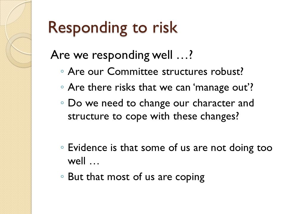 Are we responding well …. ◦ Are our Committee structures robust.