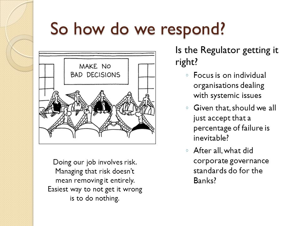 So how do we respond. Is the Regulator getting it right.