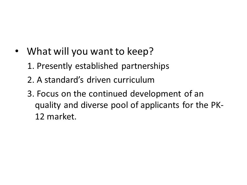 What will you want to keep. 1. Presently established partnerships 2.