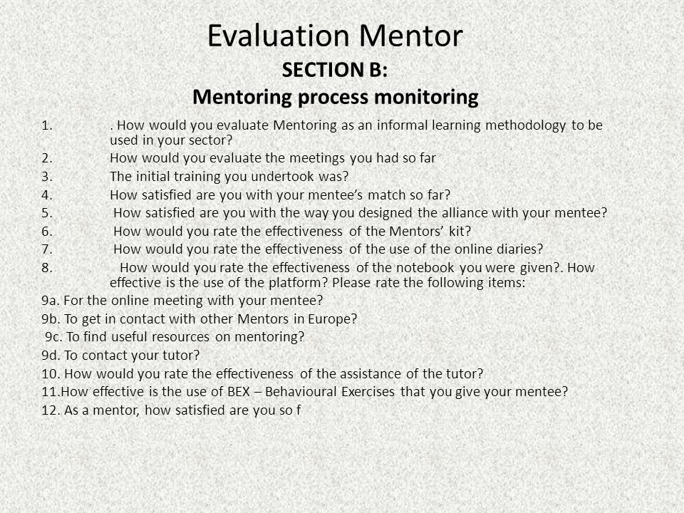 Evaluation Mentor SECTION B: Mentoring process monitoring 1.. How would you evaluate Mentoring as an informal learning methodology to be used in your