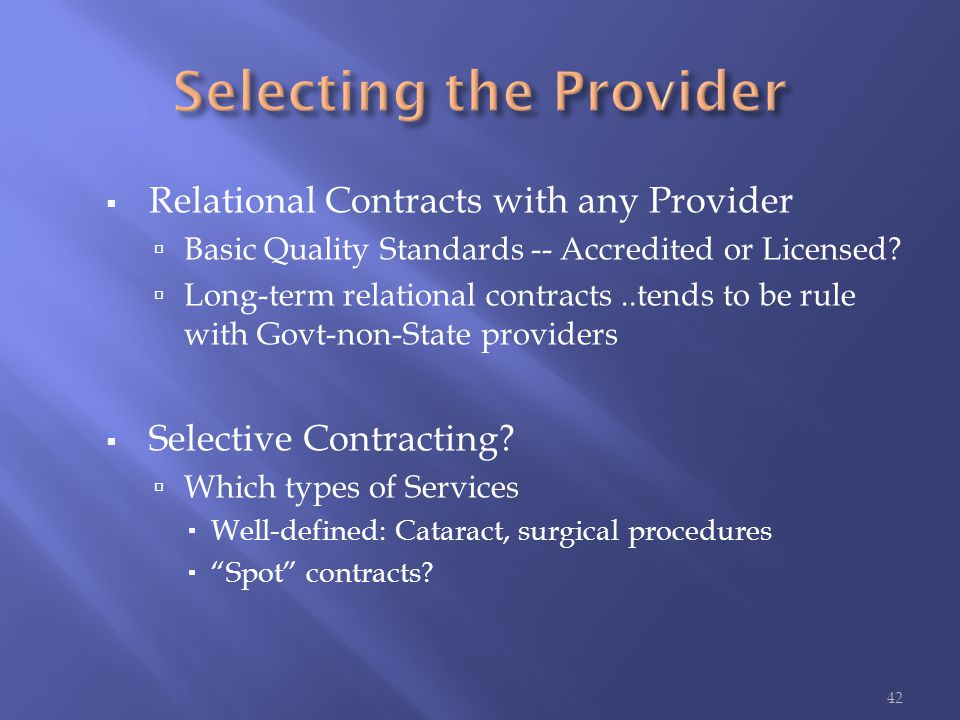 Relational Contracts with any Provider  Basic Quality Standards -- Accredited or Licensed?  Long-term relational contracts..tends to be rule with
