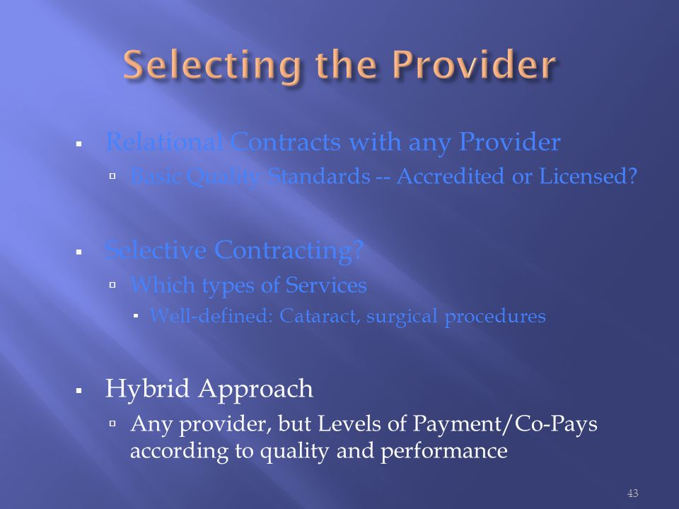  Relational Contracts with any Provider  Basic Quality Standards -- Accredited or Licensed?  Selective Contracting?  Which types of Services  Wel