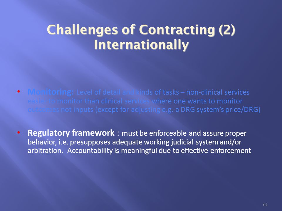 Challenges of Contracting (2) Internationally Monitoring: Level of detail and kinds of tasks – non-clinical services easier to monitor than clinical s