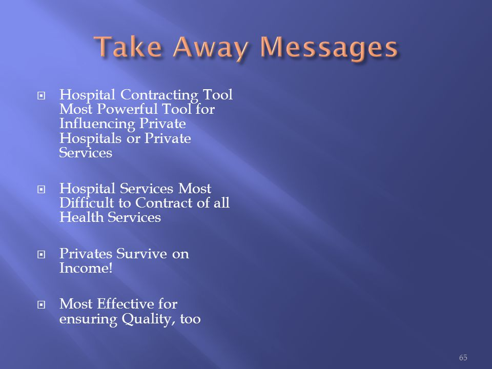  Hospital Contracting Tool Most Powerful Tool for Influencing Private Hospitals or Private Services  Hospital Services Most Difficult to Contract of all Health Services  Privates Survive on Income.