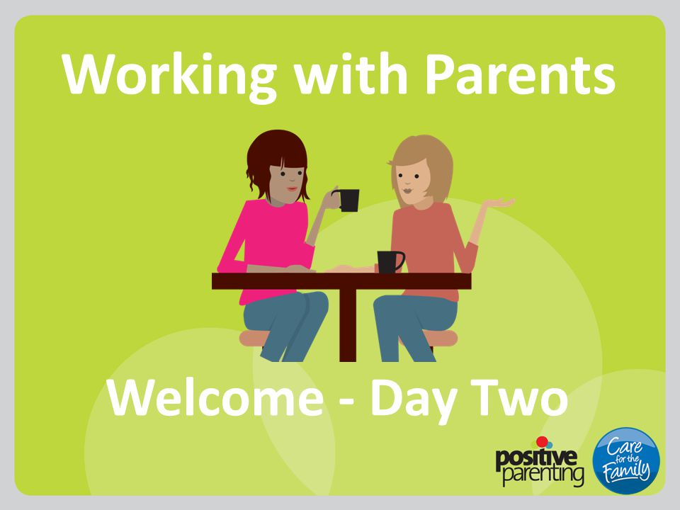 Working with Parents Welcome - Day Two