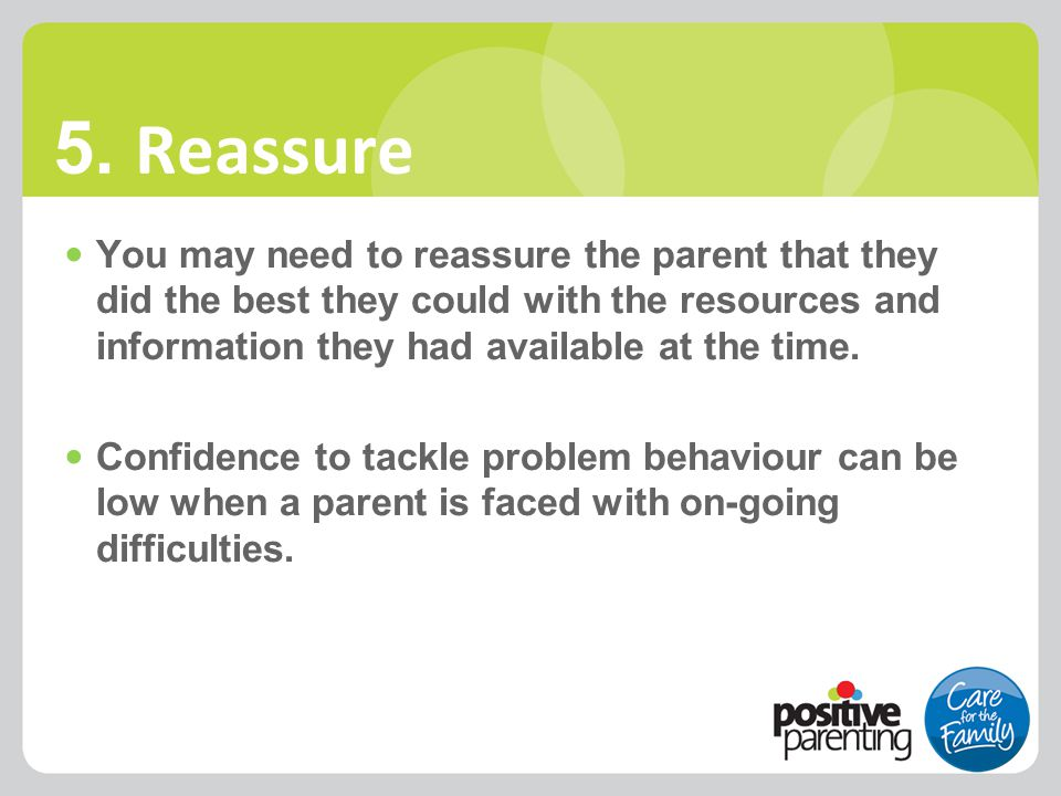 You may need to reassure the parent that they did the best they could with the resources and information they had available at the time. Confidence to