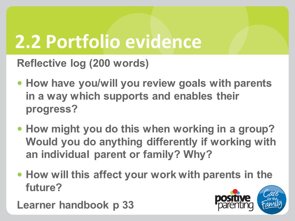 2.2 Portfolio evidence Reflective log (200 words) How have you/will you review goals with parents in a way which supports and enables their progress?