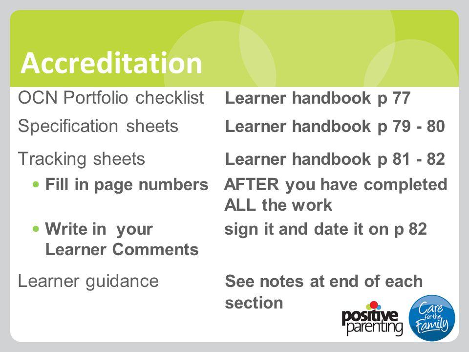 Accreditation OCN Portfolio checklist Learner handbook p 77 Specification sheets Learner handbook p 79 - 80 Tracking sheets Learner handbook p 81 - 82