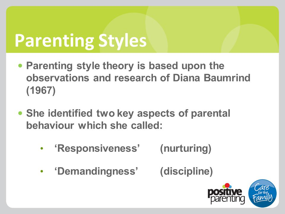 Parenting Styles Parenting style theory is based upon the observations and research of Diana Baumrind (1967) She identified two key aspects of parenta
