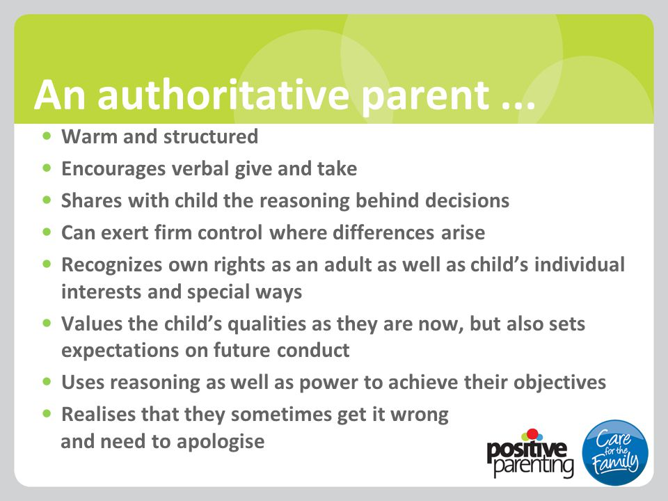 An authoritative parent... Warm and structured Encourages verbal give and take Shares with child the reasoning behind decisions Can exert firm control