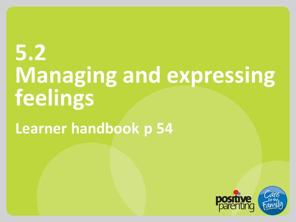 5.2 Managing and expressing feelings Learner handbook p 54