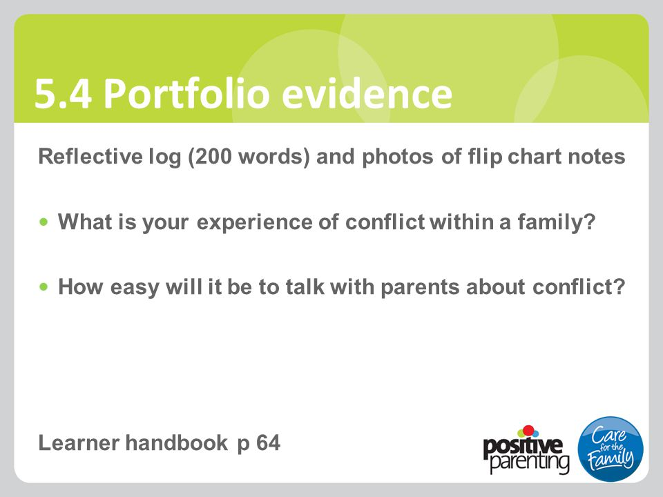 5.4 Portfolio evidence Reflective log (200 words) and photos of flip chart notes What is your experience of conflict within a family? How easy will it