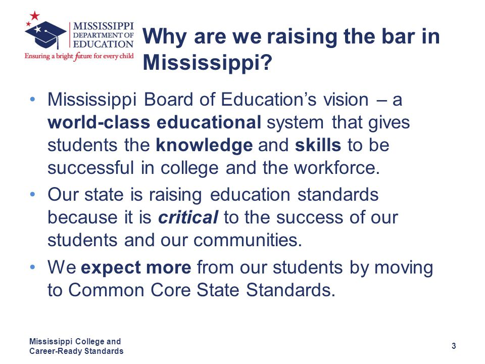 Mississippi Board of Education's vision – a world-class educational system that gives students the knowledge and skills to be successful in college and the workforce.