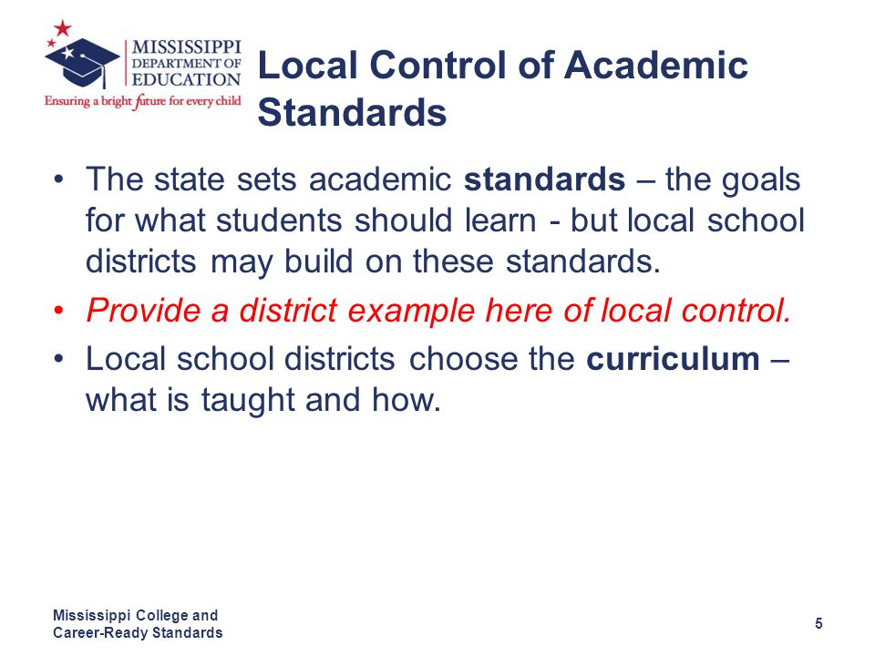 The state sets academic standards – the goals for what students should learn - but local school districts may build on these standards.