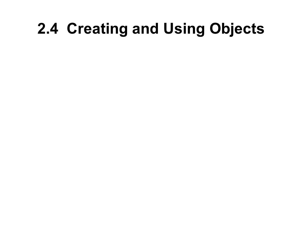 2.4 Creating and Using Objects