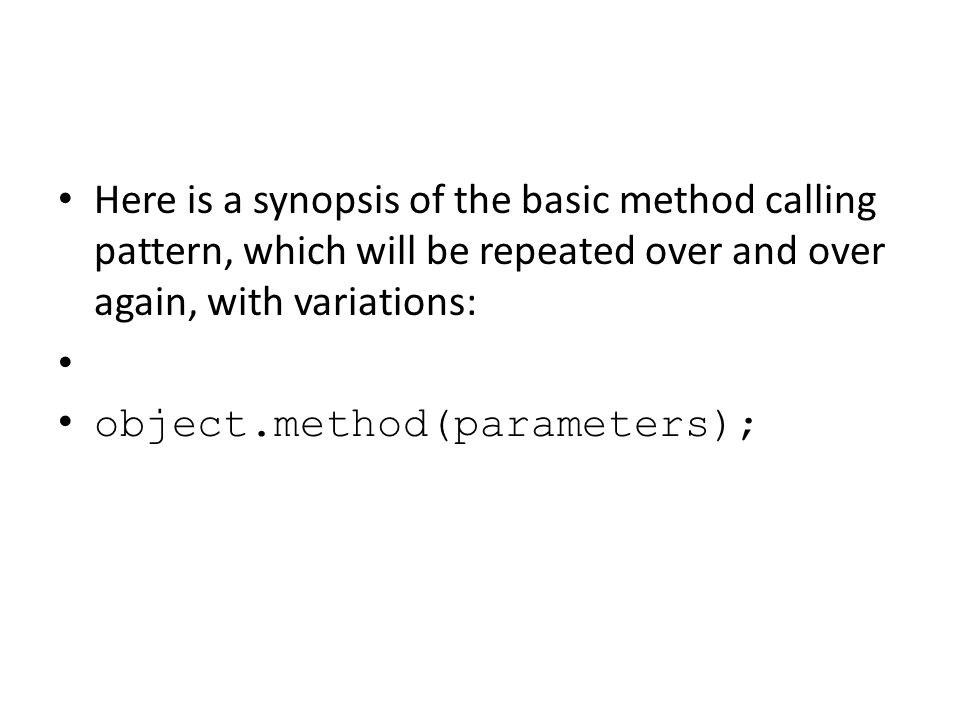 Here is a synopsis of the basic method calling pattern, which will be repeated over and over again, with variations: object.method(parameters);