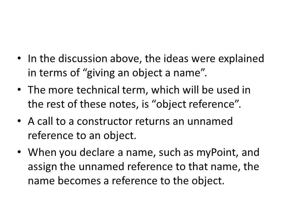 In the discussion above, the ideas were explained in terms of giving an object a name .