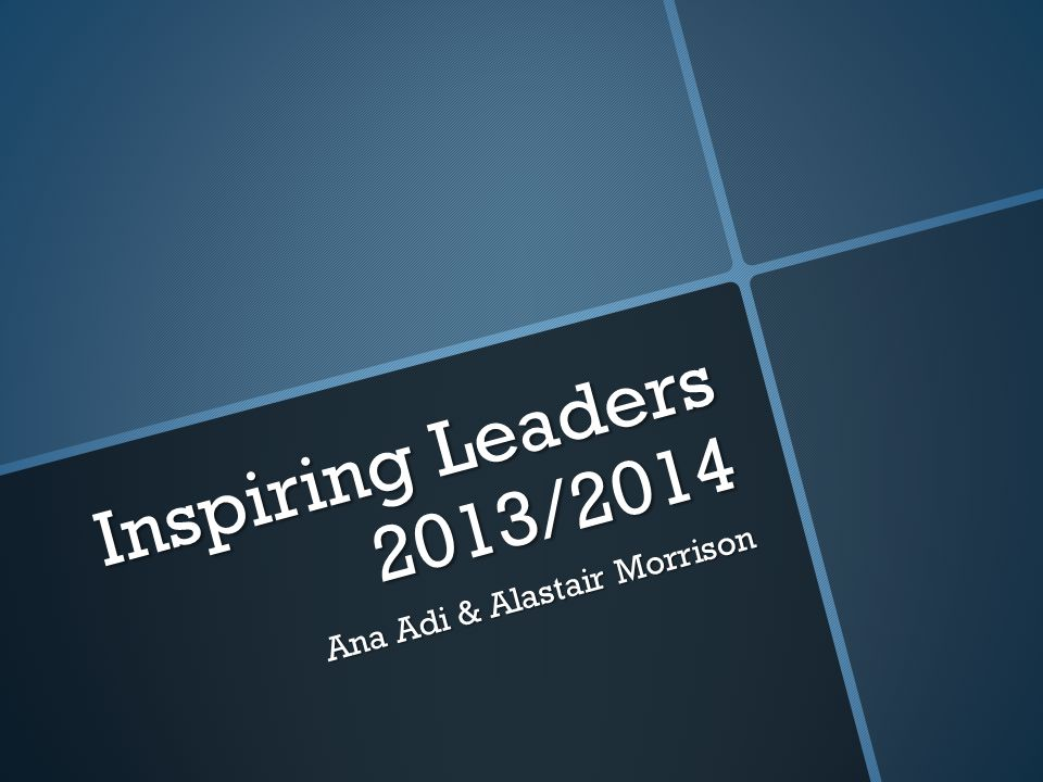 Inspiring Leaders 2013/2014 Ana Adi & Alastair Morrison