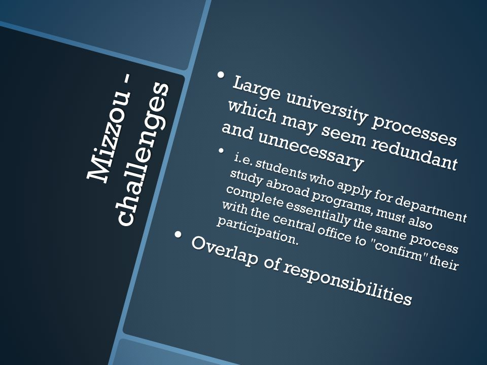 Mizzou - challenges Large university processes which may seem redundant and unnecessary Large university processes which may seem redundant and unnecessary i.e.