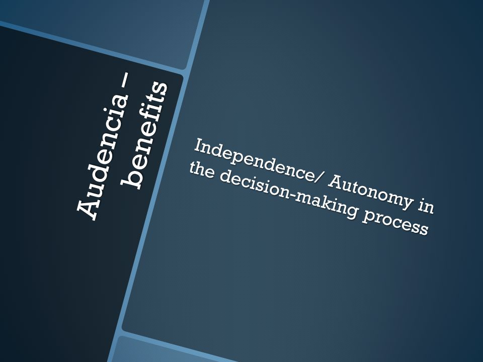 Audencia – benefits Independence/ Autonomy in the decision-making process