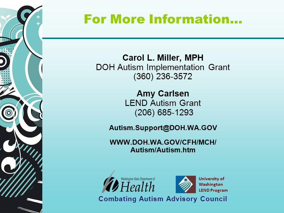 Carol L. Miller, MPH DOH Autism Implementation Grant (360) 236-3572 Amy Carlsen LEND Autism Grant (206) 685-1293 Autism.Support@DOH.WA.GOV WWW.DOH.WA.