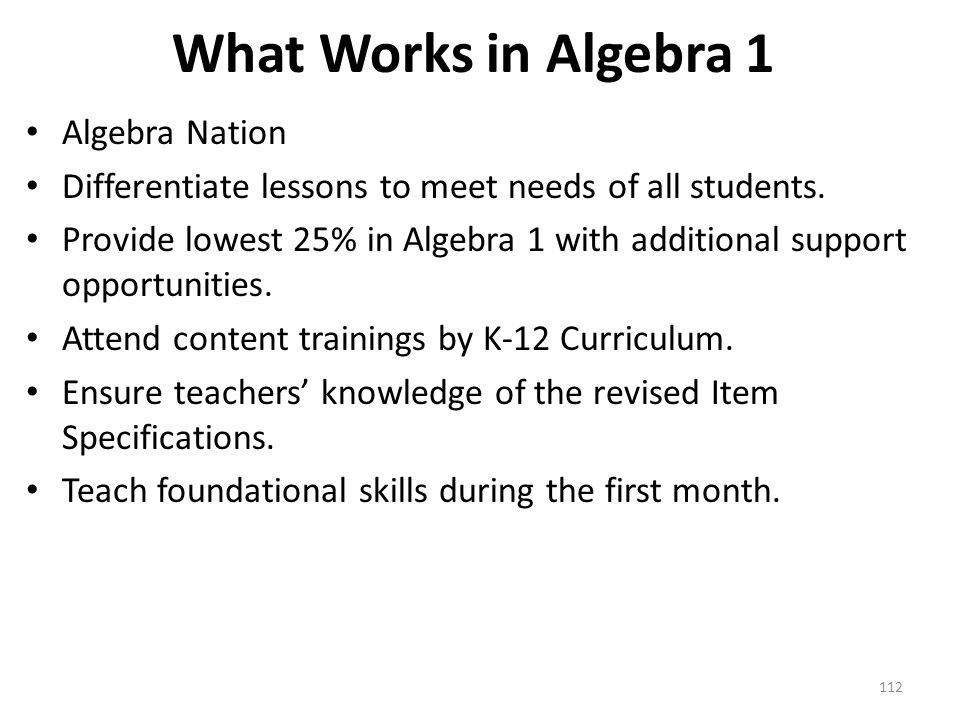 What Works in Algebra 1 Algebra Nation Differentiate lessons to meet needs of all students.