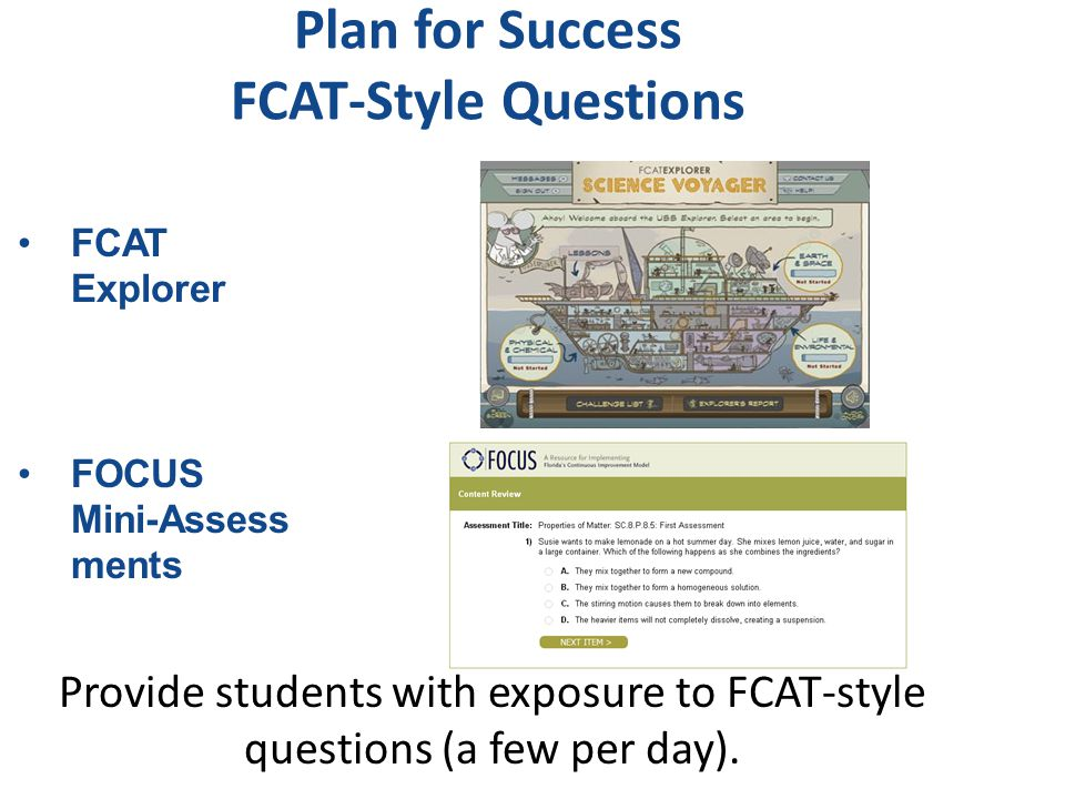 Plan for Success FCAT-Style Questions Provide students with exposure to FCAT-style questions (a few per day).