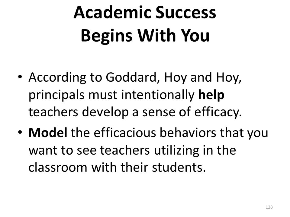According to Goddard, Hoy and Hoy, principals must intentionally help teachers develop a sense of efficacy.