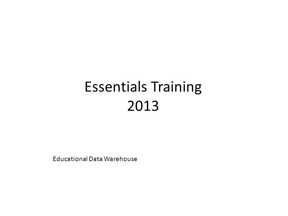 Essentials Training 2013 Educational Data Warehouse
