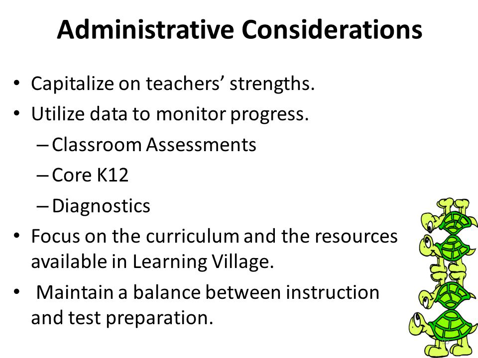 Administrative Considerations Capitalize on teachers' strengths.