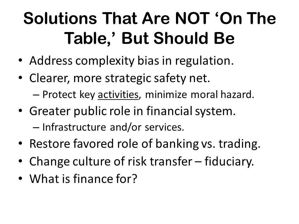 Solutions That Are NOT 'On The Table,' But Should Be Address complexity bias in regulation.