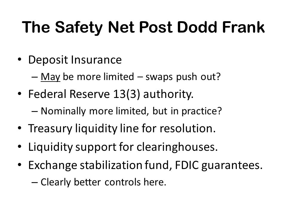 The Safety Net Post Dodd Frank Deposit Insurance – May be more limited – swaps push out.